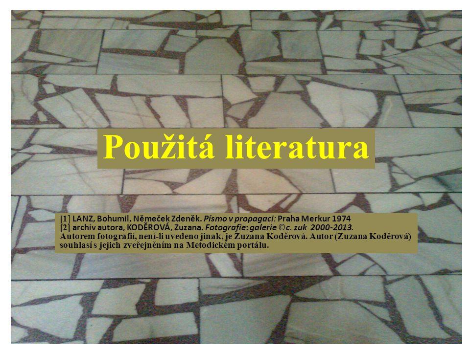 Použitá literatura [1] LANZ, Bohumil, Němeček Zdeněk. Písmo v propagaci: Praha Merkur 1974.